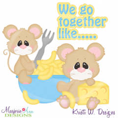 We Go Together Like Macaroni & Cheese Cutting Files+Clipart