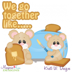 We Go Together Like Bread&Butter Cutting Files-Includes Clipart