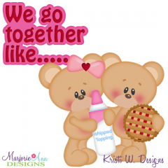 We Go Together Like Pie & Whipped Cream Cutting Files + Clipart